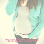 Thoughts from my Second Pregnancy