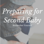 Preparing for Second Baby: Remember Yourself