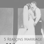 5 Reasons Marriage CAN Work In This Generation