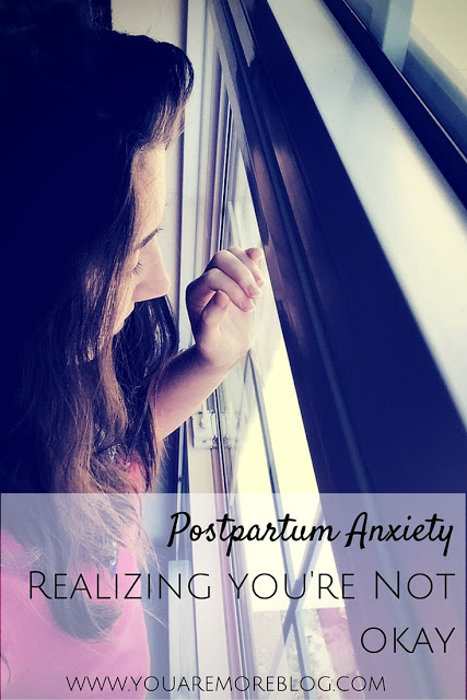 Postpartum Anxiety: Realizing You're Not Okay