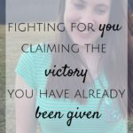 Fighting for You: Claiming the Victory You Have Already Been Given