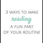 3 Ways To Make Reading a Fun Part of Your Routine