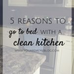 5 Reasons to Go to Bed with a Clean Kitchen.
