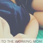 To the Working Mom Who Wishes she Could be Home