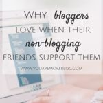 Why Bloggers Love When Their Non-Blogging Friends Support Them