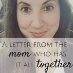 A Letter From The Mom Who Has It All Together