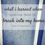 What I learned the Day Someone Attempted to Break Into my House