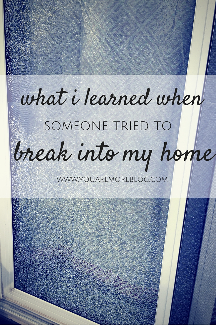 What I learned when someone tried to break into my house.