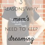 5 Reasons Mom's Need to Keep Dreaming
