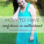 How to Have Confidence in Motherhood