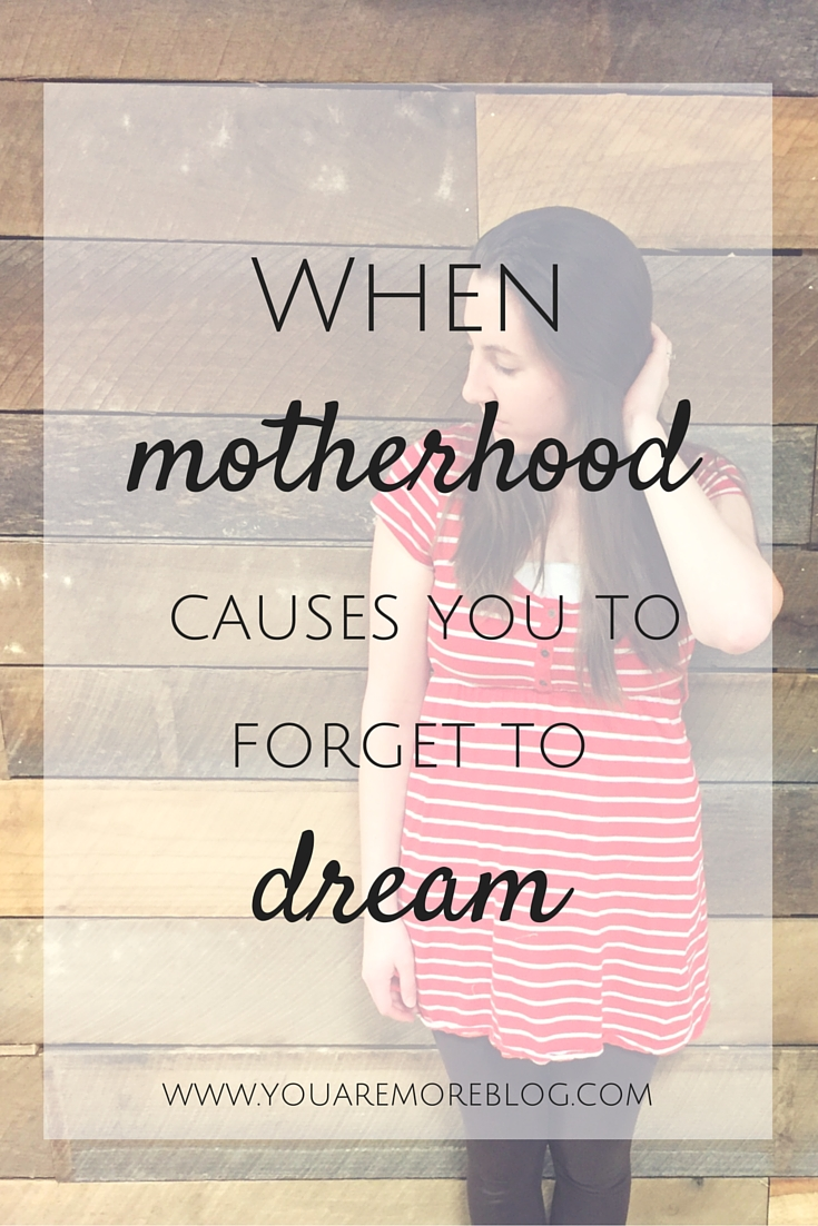 When motherhood causes us to forget to dream.