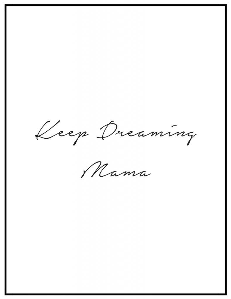 Keep Dreaming Mama (Free Printable)
