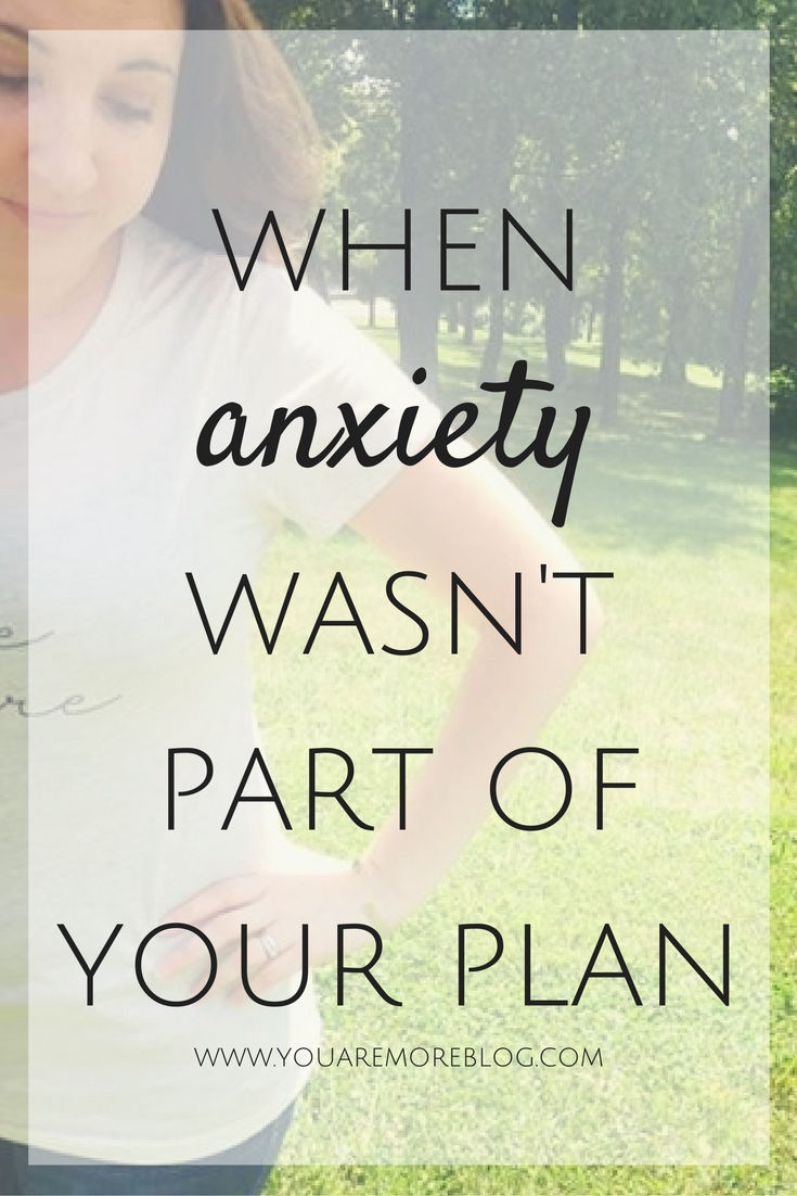 When suffering from anxiety was not part of your plan.