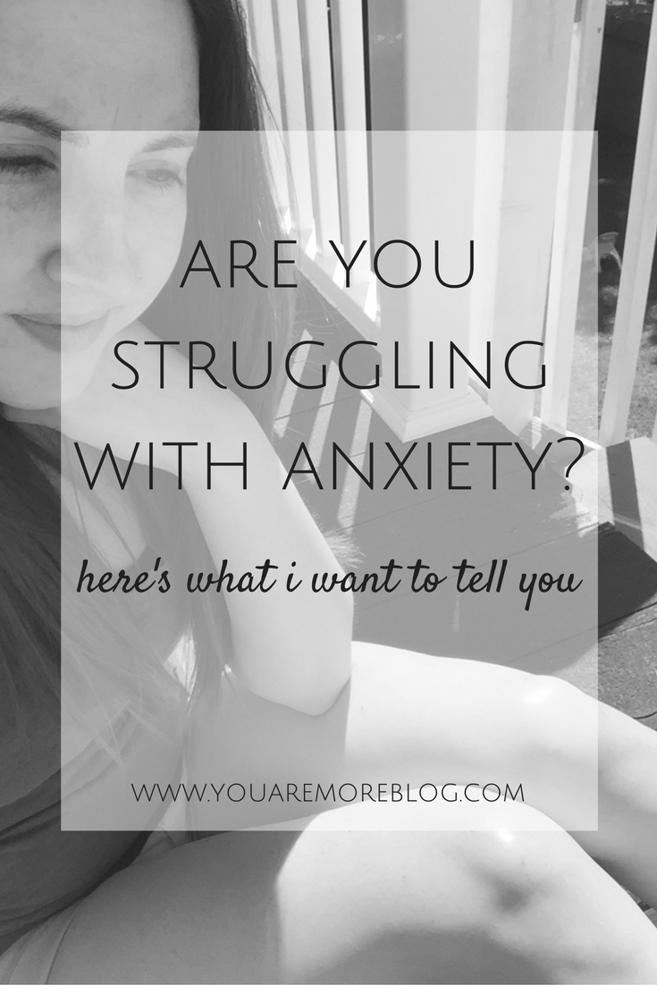 Are you struggling with anxiety? There is something I want to tell you.