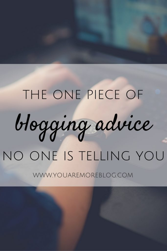 The One Piece of Blogging Advice No One Is Telling You