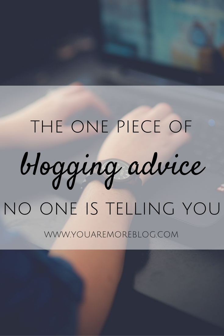 The one piece of advice about blogging that no one is telling you.
