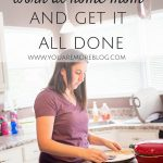 How to be a Work at Home Mom and Get it All Done