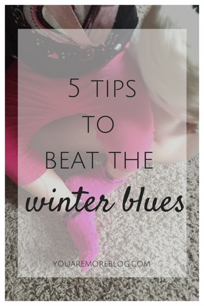 5 tips to beat the winter blues as a stay at home mom.
