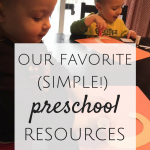 Our Favorite (SIMPLE!) Preschool Resources