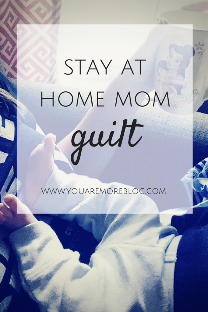 Stay at Home Mom Guilt