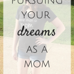 Pursuing Your Dreams as Mom