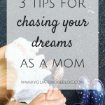 3 Tips to Chase Dreams as a Mom {Heather}