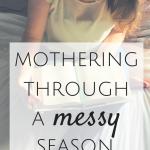 Mothering Through a Messy Season {MamaBooClay}