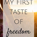 My First Taste of Freedom