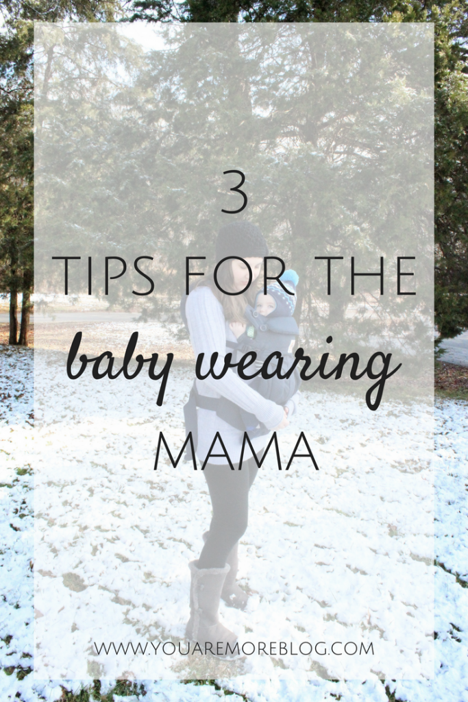 3 Tips for the Baby Wearing Mama