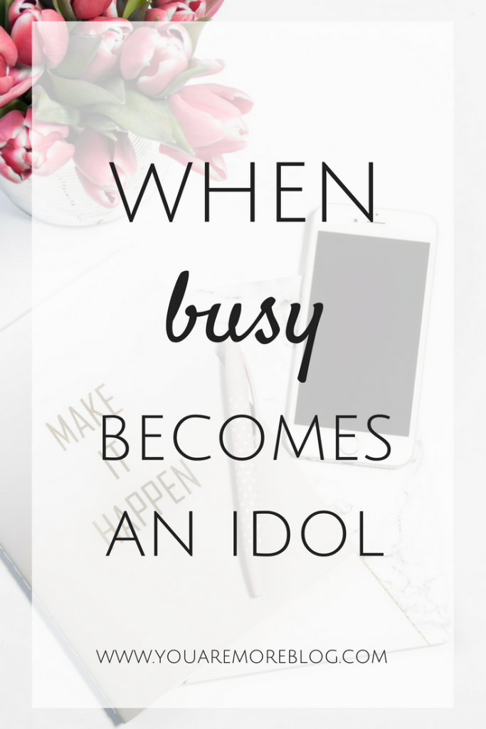 When busyness becomes a way to escape everything else in our life, busy becomes an idol.